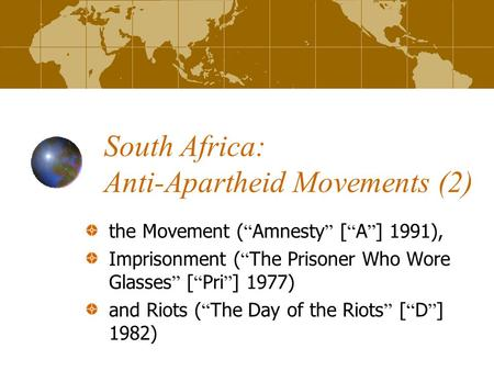 "South Africa: Anti-Apartheid Movements (2) the Movement ( "" Amnesty "" [ "" A "" ] 1991), Imprisonment ( "" The Prisoner Who Wore Glasses "" [ "" Pri "" ] 1977)"