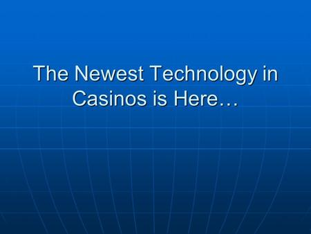 The Newest Technology in Casinos is Here…. The New Way to Play Poker.