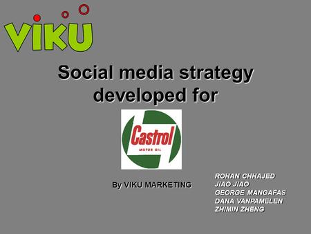 Social media strategy developed for By VIKU MARKETING ROHAN CHHAJED JIAO JIAO GEORGE MANGAFAS DANA VANPAMELEN ZHIMIN ZHENG.