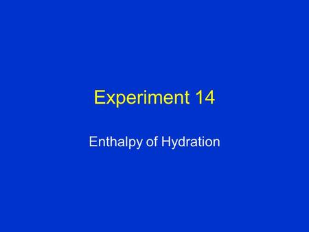 Experiment 14 Enthalpy of Hydration. Purposes and Goals The purpose of this experiment is to use Hess's Law to determine the enthalpy change (ΔH) for.