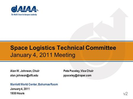 Space Logistics Technical Committee January 4, 2011 Meeting v2 Alan W. Johnson, ChairPete Paceley, Vice Chair