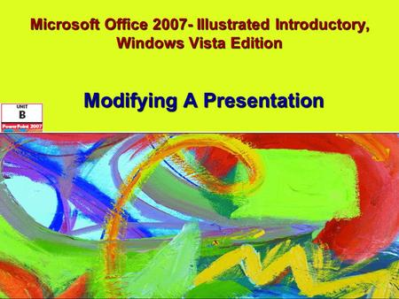 Microsoft Office 2007- Illustrated Introductory, Windows Vista Edition Modifying A Presentation.