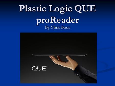 "Plastic Logic QUE proReader By Chris Boos. Features Windows CE Based e-reader Windows CE Based e-reader Size of an 8.5 x 11"" Pad of paper Size of an 8.5."