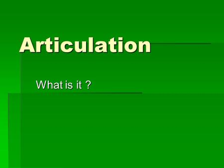 Articulation What is it ?. Articulation  Is the term used to describe the process that facilitates the transition of a student from one institution to.