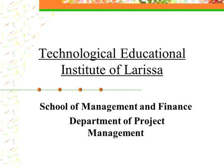 Technological Educational Institute of Larissa School of Management and Finance Department of Project Management.