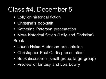 Class #4, December 5  Lolly on historical fiction  Christina's booktalk  Katherine Paterson presentation  More historical fiction (Lolly and Christina)