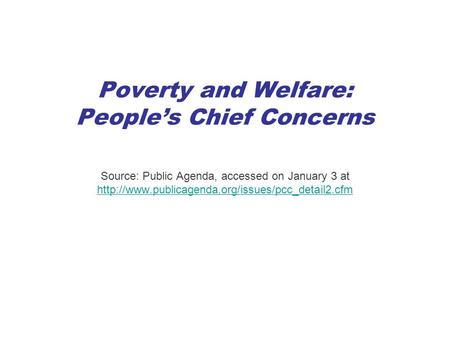 Poverty and Welfare: People's Chief Concerns Source: Public Agenda, accessed on January 3 at