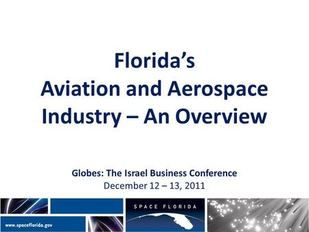 Florida's Aviation and Aerospace Industry – An Overview Globes: The Israel Business Conference December 12 – 13, 2011.