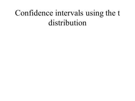 Confidence intervals using the t distribution. Chapter 6 t scores as estimates of z scores; t curves as approximations of z curves Estimated standard.