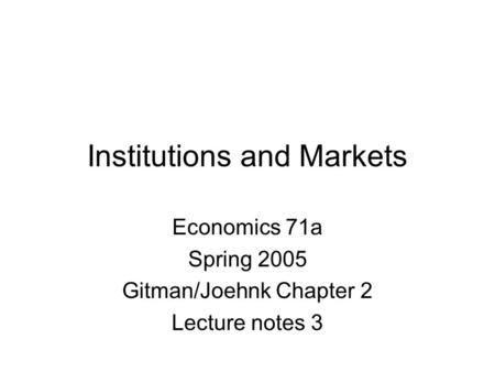 Institutions and Markets Economics 71a Spring 2005 Gitman/Joehnk Chapter 2 Lecture notes 3.