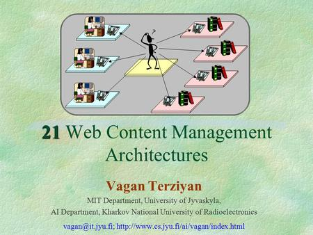 21 21 Web Content Management Architectures Vagan Terziyan MIT Department, University of Jyvaskyla, AI Department, Kharkov National University of Radioelectronics.