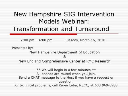 New Hampshire SIG Intervention Models Webinar: Transformation and Turnaround Presented by: New Hampshire Department of Education & New England Comprehensive.