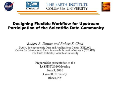 Designing Flexible Workflow for Upstream Participation of the Scientific Data Community Robert R. Downs and Robert S. Chen NASA Socioeconomic Data and.