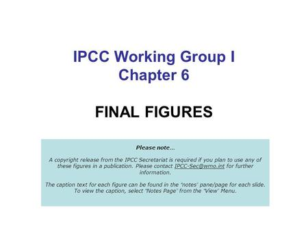 IPCC Working Group I Chapter 6 FINAL FIGURES Please note … A copyright release from the IPCC Secretariat is required if you plan to use any of these figures.