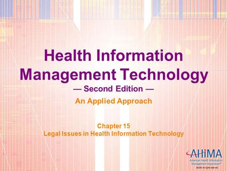 ©2006 All rights reserved. Health Information Management Technology — Second Edition — An Applied Approach Chapter 15 Legal Issues in Health Information.