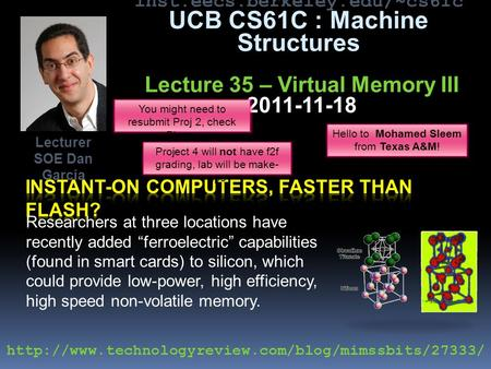 Inst.eecs.berkeley.edu/~cs61c UCB CS61C : Machine Structures Lecture 35 – Virtual Memory III 2011-11-18 Researchers at three locations have recently added.