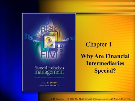 Why Are Financial Intermediaries Special? Chapter 1 © 2006 The McGraw-Hill Companies, Inc., All Rights Reserved. K. R. Stanton.