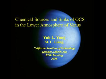 Chemical Sources and Sinks of OCS in the Lower Atmosphere of Venus Yuk L. Yung M. C. Liang, California Institute of Technology EGU.