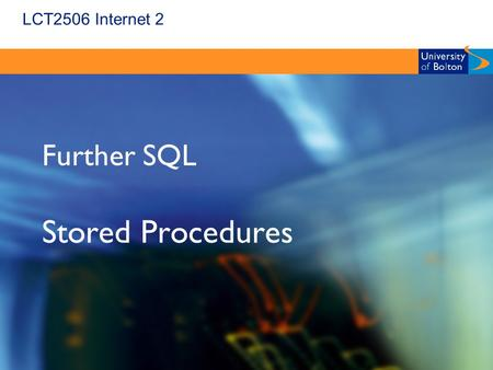 LCT2506 Internet 2 Further SQL Stored Procedures.