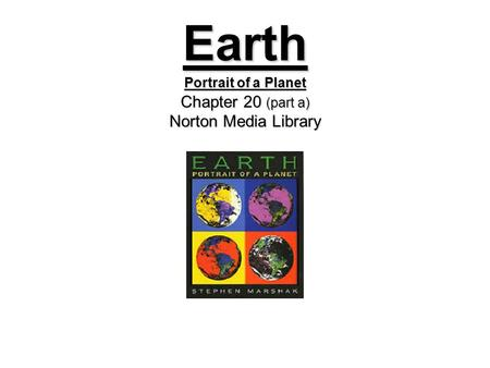 Earth Portrait of a Planet Chapter 20 (part a) Norton Media Library.