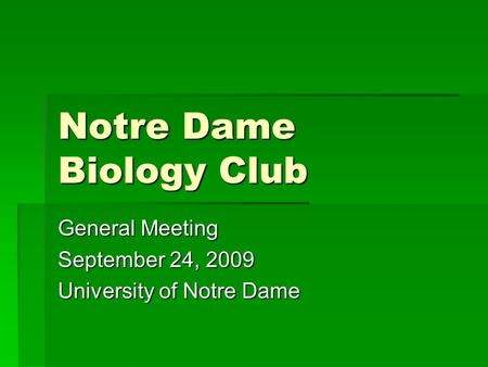 Notre Dame Biology Club General Meeting September 24, 2009 University of Notre Dame.