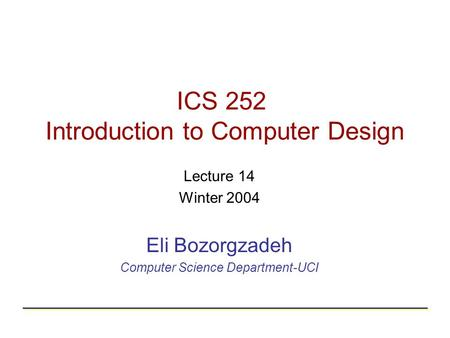 ICS 252 Introduction to Computer Design Lecture 14 Winter 2004 Eli Bozorgzadeh Computer Science Department-UCI.