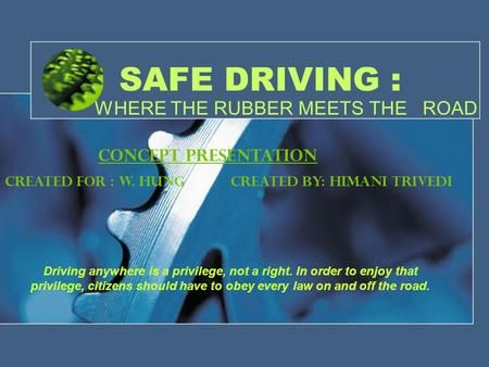 SAFE DRIVING : WHERE THE RUBBER MEETS THE ROAD Driving anywhere is a privilege, not a right. In order to enjoy that privilege, citizens should have to.