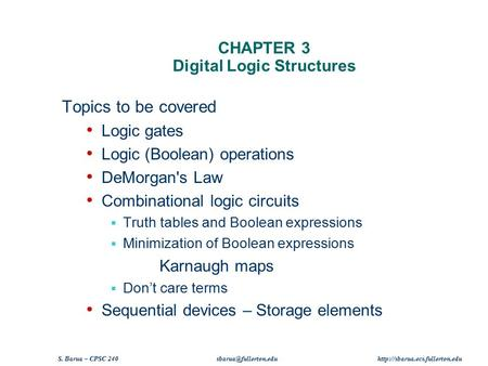 S. Barua – CPSC 240  CHAPTER 3 Digital Logic Structures Topics to be covered Logic gates Logic (Boolean)