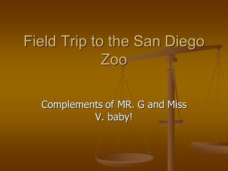 Field Trip to the San Diego Zoo Complements of MR. G and Miss V. baby!