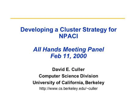 Developing a Cluster Strategy for NPACI All Hands Meeting Panel Feb 11, 2000 David E. Culler Computer Science Division University of California, Berkeley.