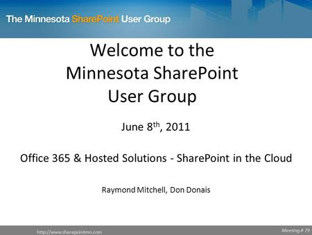 Meeting # 79 Welcome to the Minnesota SharePoint User Group  June 8 th, 2011 Office 365 & Hosted Solutions - SharePoint in the.