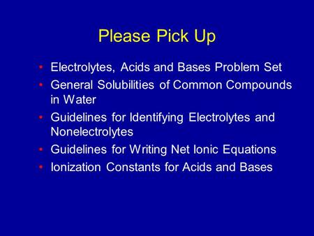Please Pick Up Electrolytes, Acids and Bases Problem Set General Solubilities of Common Compounds in Water Guidelines for Identifying Electrolytes and.