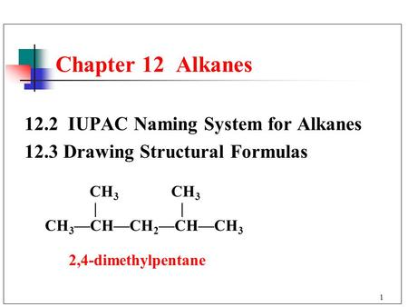 Chapter 12 Alkanes 12.2 IUPAC Naming System for Alkanes