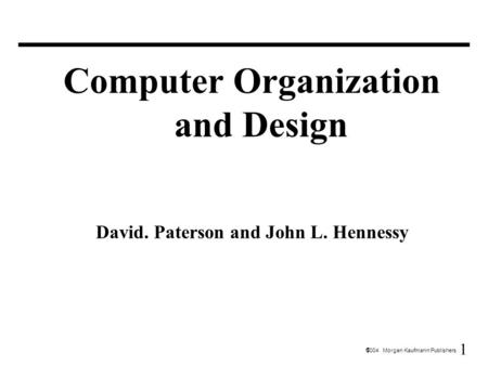 Computer Organization and Design David. Paterson and John L. Hennessy
