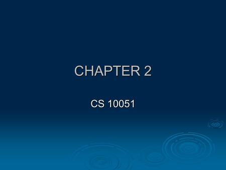 CHAPTER 2 CS 10051. 2 HOW DO WE REPRESENT ALGORITHMS?  Use natural language? Advantages? Advantages? Don't have to learn something else.Don't have to.