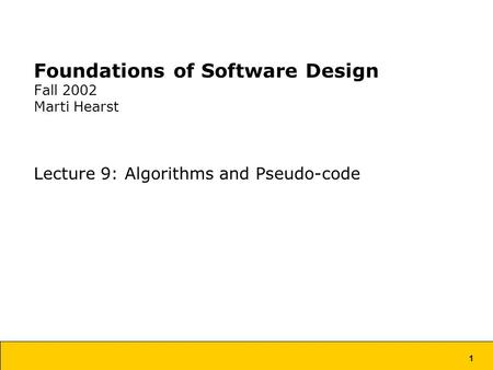 1 Foundations of Software Design Fall 2002 Marti Hearst Lecture 9: Algorithms and Pseudo-code.