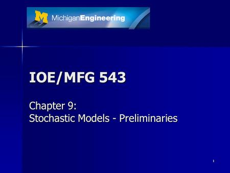 1 IOE/MFG 543 Chapter 9: Stochastic Models - Preliminaries.