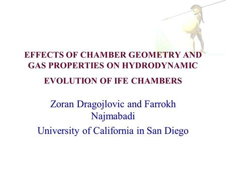 EFFECTS OF CHAMBER GEOMETRY AND GAS PROPERTIES ON HYDRODYNAMIC EVOLUTION OF IFE CHAMBERS Zoran Dragojlovic and Farrokh Najmabadi University of California.