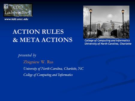 ACTION RULES & META ACTIONS presented by Zbigniew W. Ras University of North Carolina, Charlotte, NC College of Computing and Informatics University of.