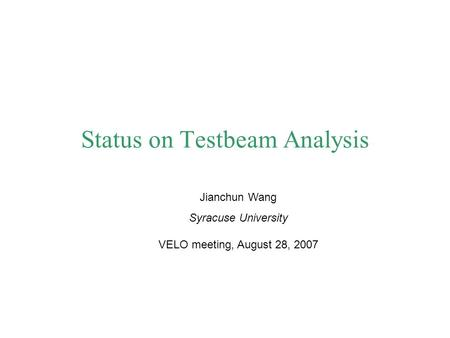 Status on Testbeam Analysis Jianchun Wang Syracuse University VELO meeting, August 28, 2007.