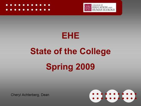 EHE State of the College Spring 2009 Cheryl Achterberg, Dean.