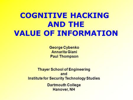 COGNITIVE HACKING AND THE VALUE OF INFORMATION COGNITIVE HACKING AND THE VALUE OF INFORMATION George Cybenko Annarita Giani Paul Thompson Thayer School.