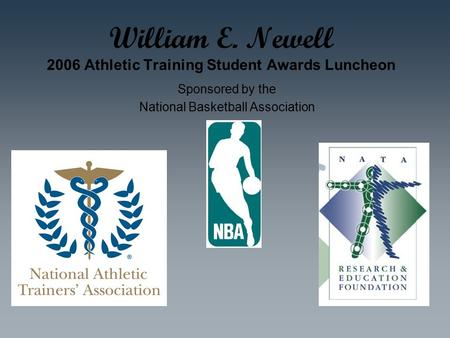 William E. Newell 2006 Athletic Training Student Awards Luncheon Sponsored by the National Basketball Association.