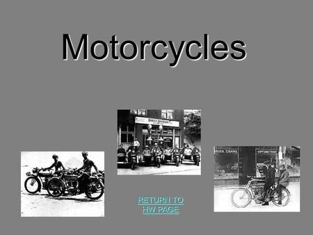 Motorcycles RETURN TO HW PAGE RETURN TO HW PAGE LETS HAVE SOME FUN Motorcycle information! The Average rider starts at age 30 The Average buyer is between.