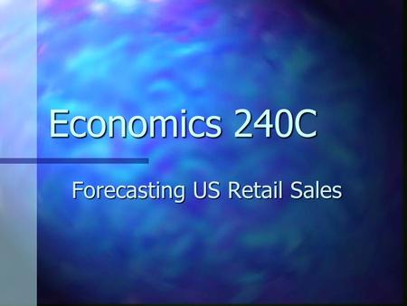 Economics 240C Forecasting US Retail Sales. Group 3.