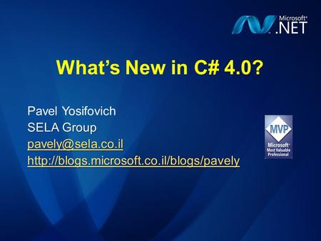 What's New in C# 4.0? Pavel Yosifovich SELA Group