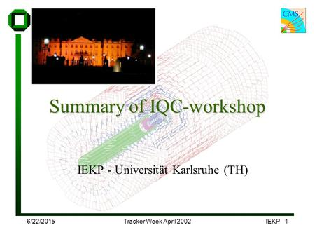 6/22/2015Tracker Week April 2002IEKP 1 Summary of IQC-workshop IEKP - Universität Karlsruhe (TH)