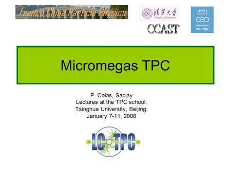 Micromegas TPC CCAST P. Colas, Saclay Lectures at the TPC school,