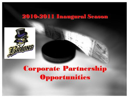 2010-2011 Inaugural Season Corporate Partnership Opportunities.