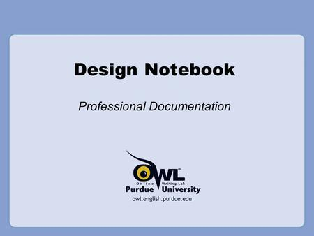 Design Notebook Professional Documentation. Design Notebook This PowerPoint covers the following: –Justifications –Do's and Don'ts –Guidelines –Project.